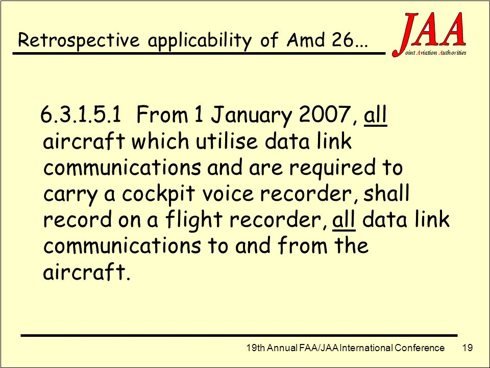 19th Annual FAA/JAA International Conference ointAviationAuthorities 18 ICAO Annex 6, Pt 1, Amd 26 (2001) 6.3.1.5 All aircraft for which the individua