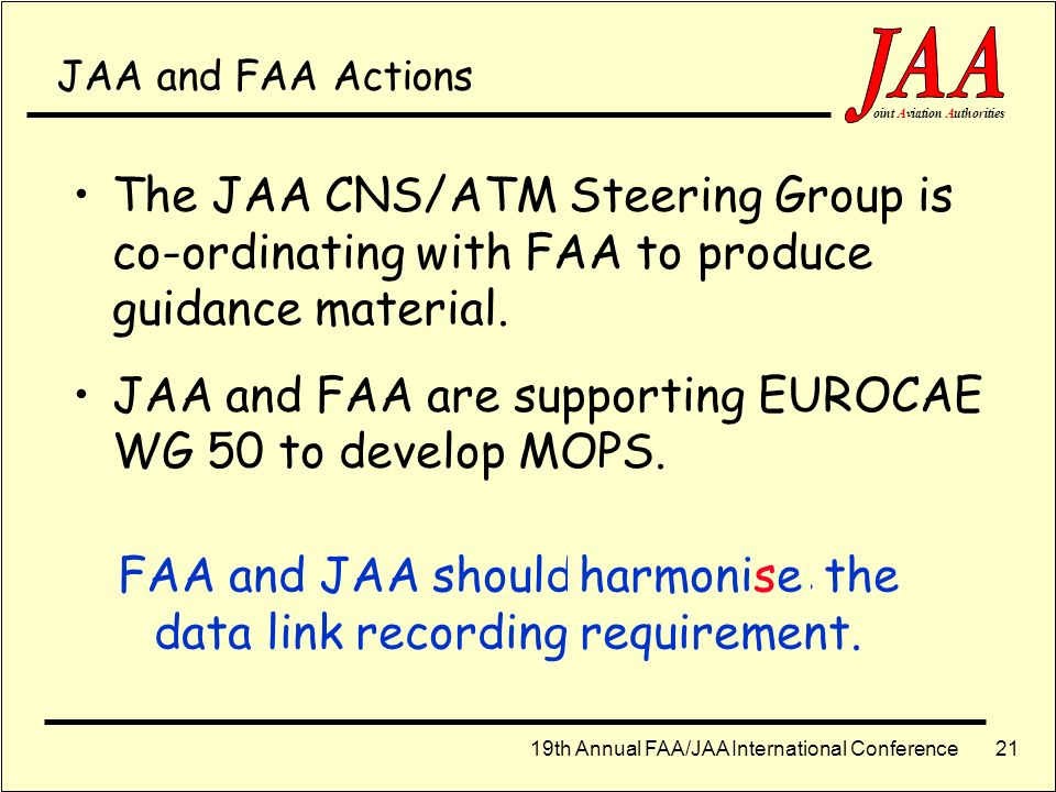 19th Annual FAA/JAA International Conference ointAviationAuthorities 20 Equivalent requirements... Amendment 21 to Annex 6, Part II, International Gen