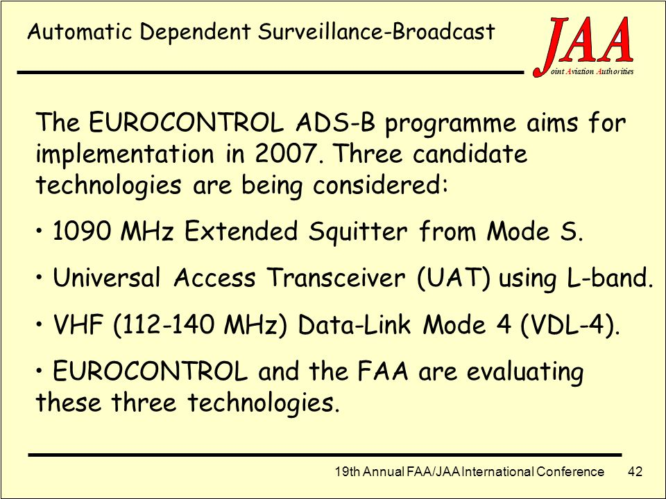 19th Annual FAA/JAA International Conference ointAviationAuthorities 41 Surveillance Road-Map Core Area of Europe 2020 2000200520102015 Primary search