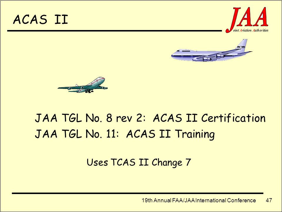 19th Annual FAA/JAA International Conference ointAviationAuthorities 46 What is Enhanced Surveillance ? Display to controller of: heading, speed, sele