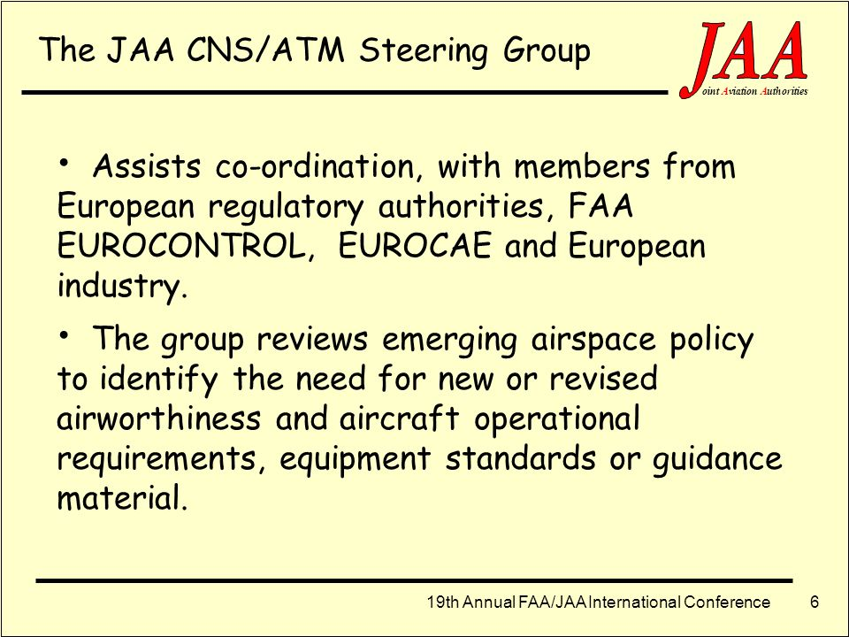 19th Annual FAA/JAA International Conference ointAviationAuthorities 5 Operators from Non-JAA States Need to satisfy European airspace requirements or