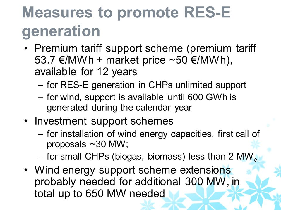 Measures to promote RES-E generation Premium tariff support scheme (premium tariff 53.7 /MWh + market price ~50 /MWh), available for 12 years –for RES