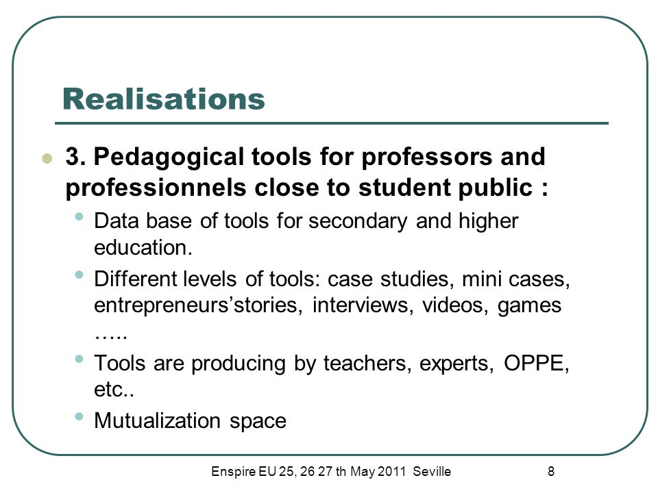 Enspire EU 25, 26 27 th May 2011 Seville 8 Realisations 3. Pedagogical tools for professors and professionnels close to student public : Data base of