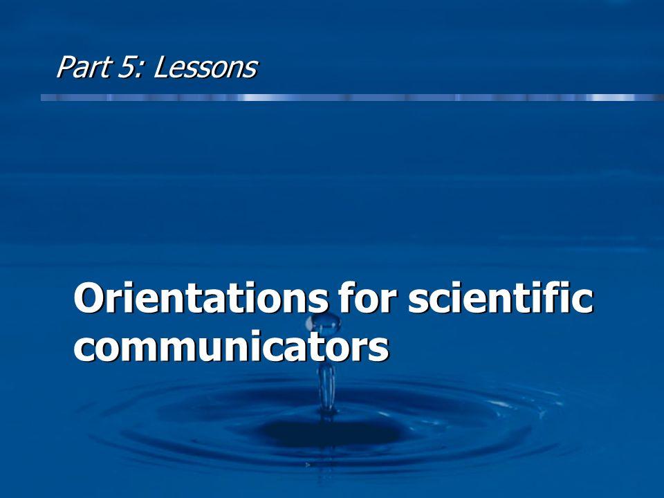 Part 5: Lessons Orientations for scientific communicators Orientations for scientific communicators