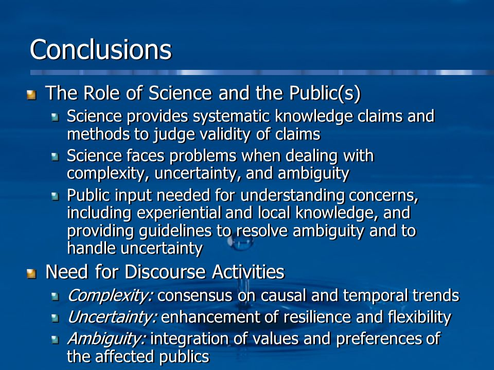 Conclusions The Role of Science and the Public(s) Science provides systematic knowledge claims and methods to judge validity of claims Science faces p