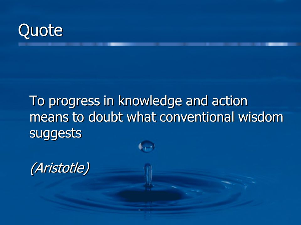Quote To progress in knowledge and action means to doubt what conventional wisdom suggests (Aristotle) To progress in knowledge and action means to doubt what conventional wisdom suggests (Aristotle)