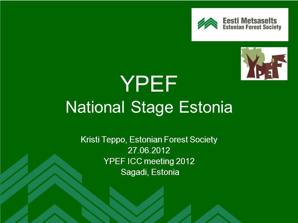 YPEF National Stage Estonia Kristi Teppo, Estonian Forest Society 27.06.2012 YPEF ICC meeting 2012 Sagadi, Estonia