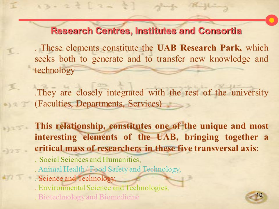 10. These elements constitute the UAB Research Park, which seeks both to generate and to transfer new knowledge and technology.They are closely integr