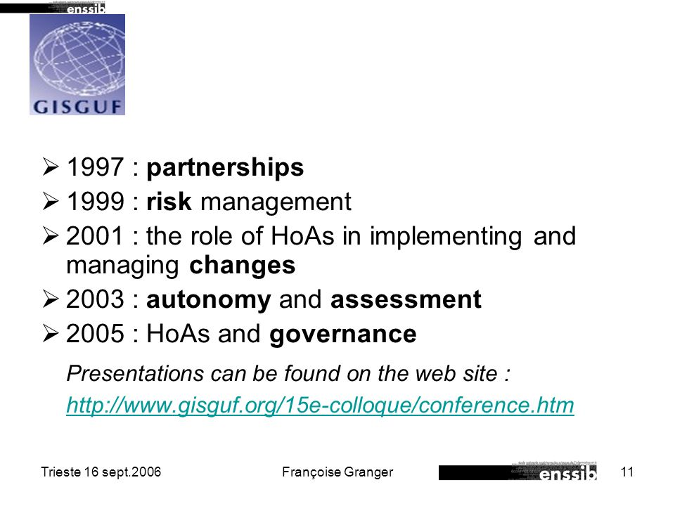 Trieste 16 sept.2006Françoise Granger11 1997 : partnerships 1999 : risk management 2001 : the role of HoAs in implementing and managing changes 2003 :