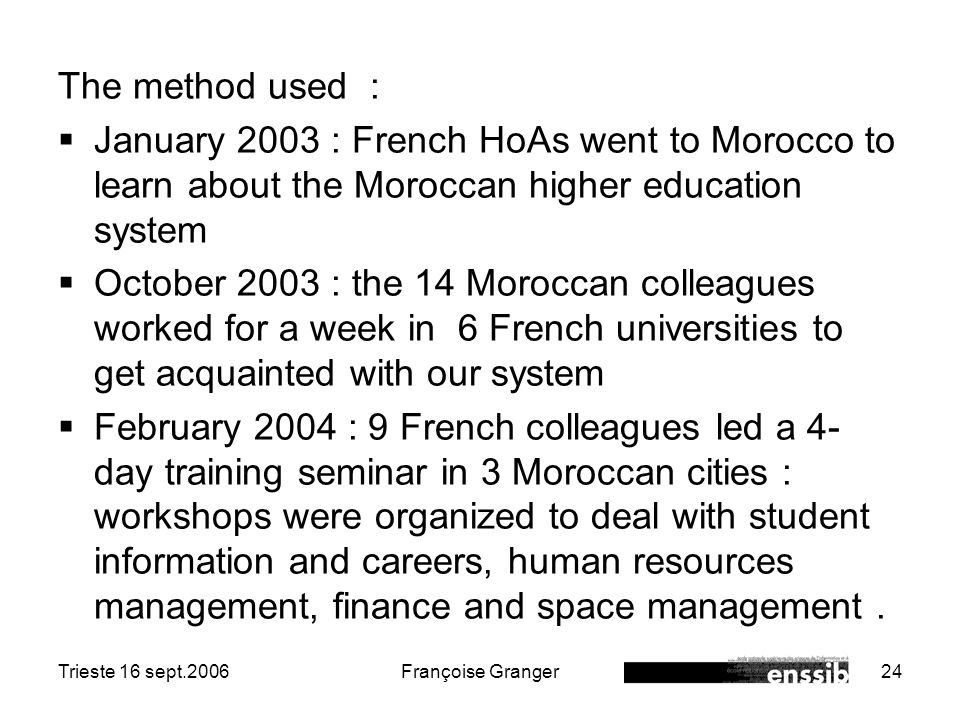 Trieste 16 sept.2006Françoise Granger24 The method used : January 2003 : French HoAs went to Morocco to learn about the Moroccan higher education syst