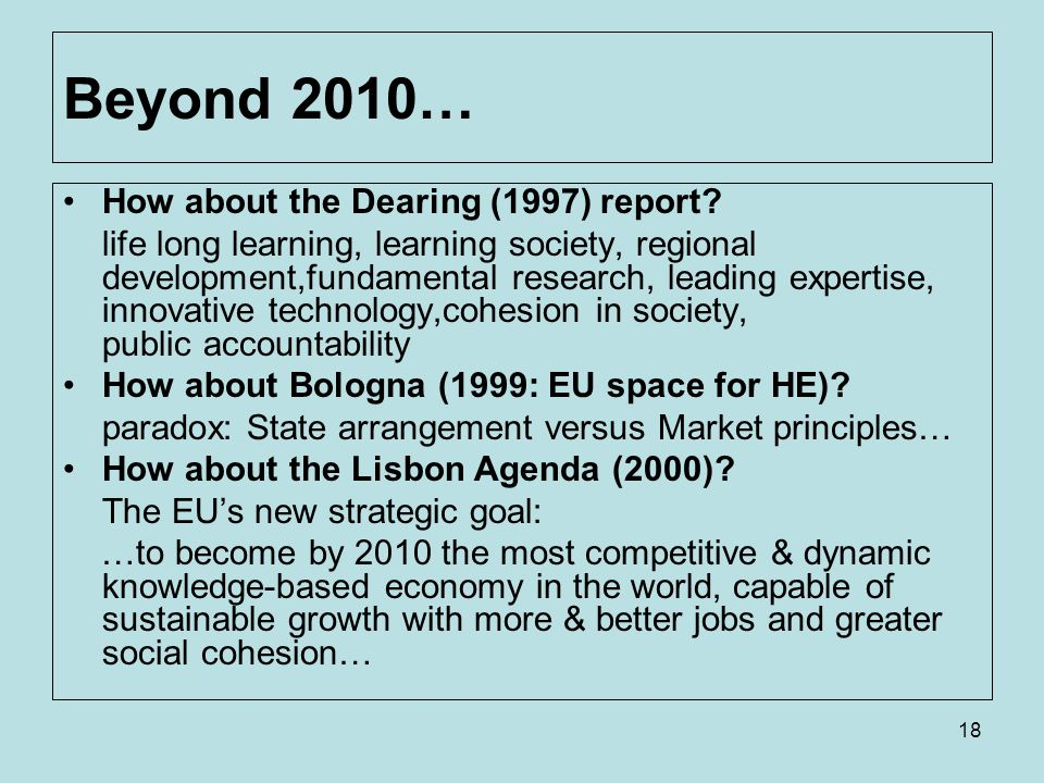 18 Beyond 2010… How about the Dearing (1997) report? life long learning, learning society, regional development,fundamental research, leading expertis