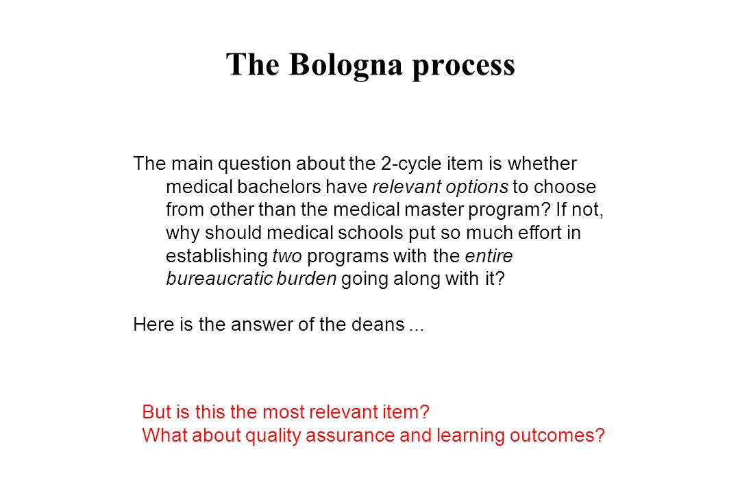 The Bologna process The main question about the 2-cycle item is whether medical bachelors have relevant options to choose from other than the medical master program.