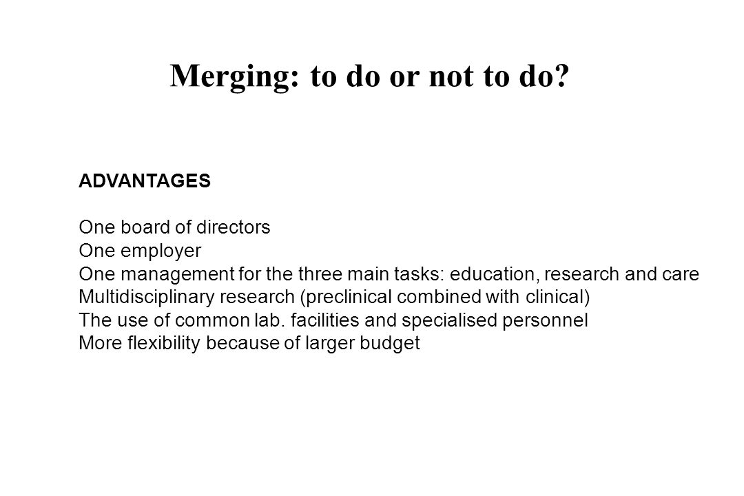 ADVANTAGES One board of directors One employer One management for the three main tasks: education, research and care Multidisciplinary research (preclinical combined with clinical) The use of common lab.