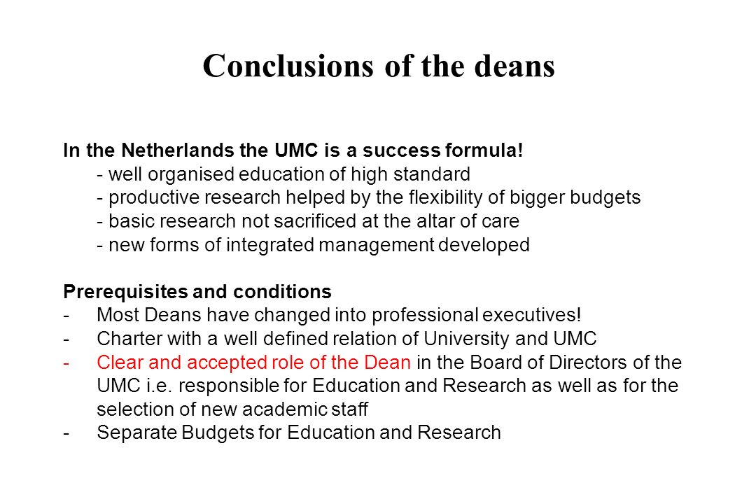 Conclusions of the deans In the Netherlands the UMC is a success formula! - well organised education of high standard - productive research helped by