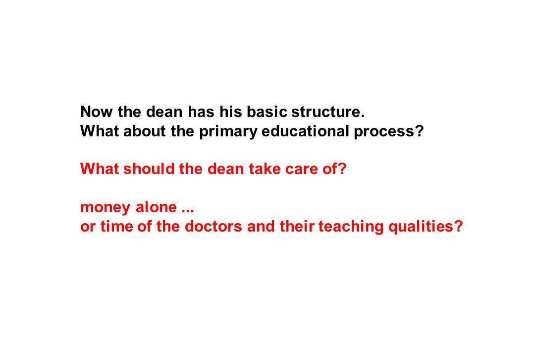 Now the dean has his basic structure. What about the primary educational process.