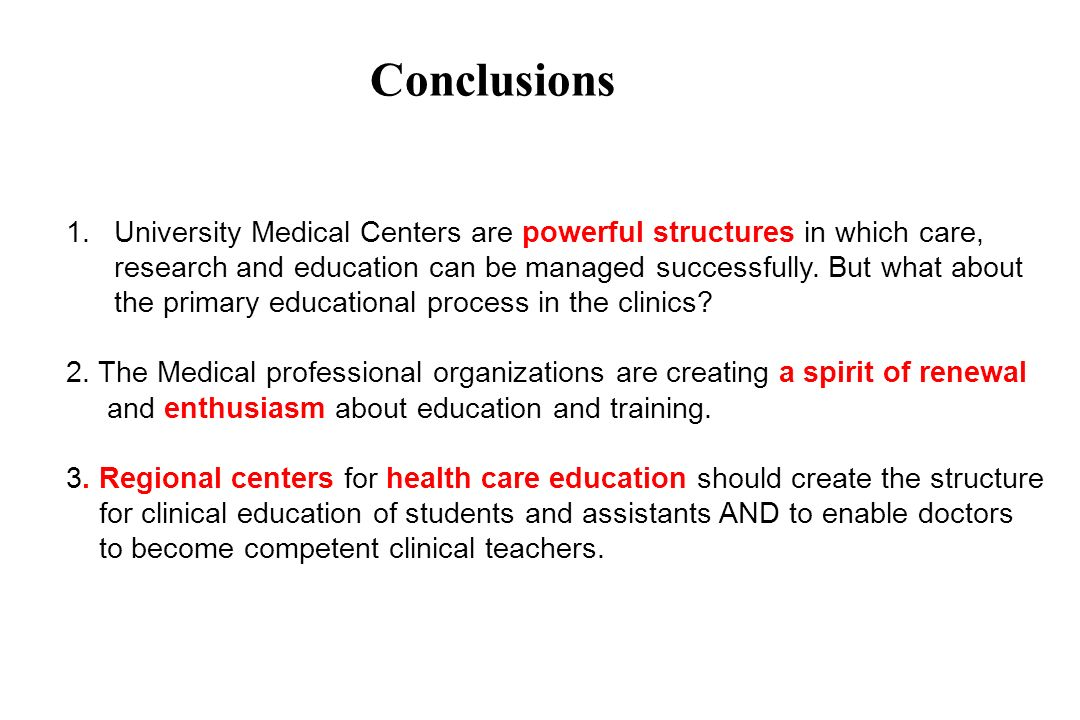 Conclusions 1.University Medical Centers are powerful structures in which care, research and education can be managed successfully.