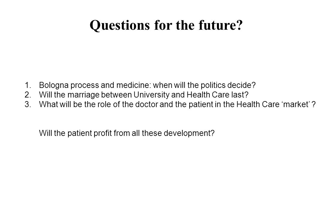 Questions for the future. 1.Bologna process and medicine: when will the politics decide.