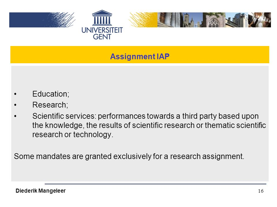16 Assignment IAP Education; Research; Scientific services: performances towards a third party based upon the knowledge, the results of scientific research or thematic scientific research or technology.