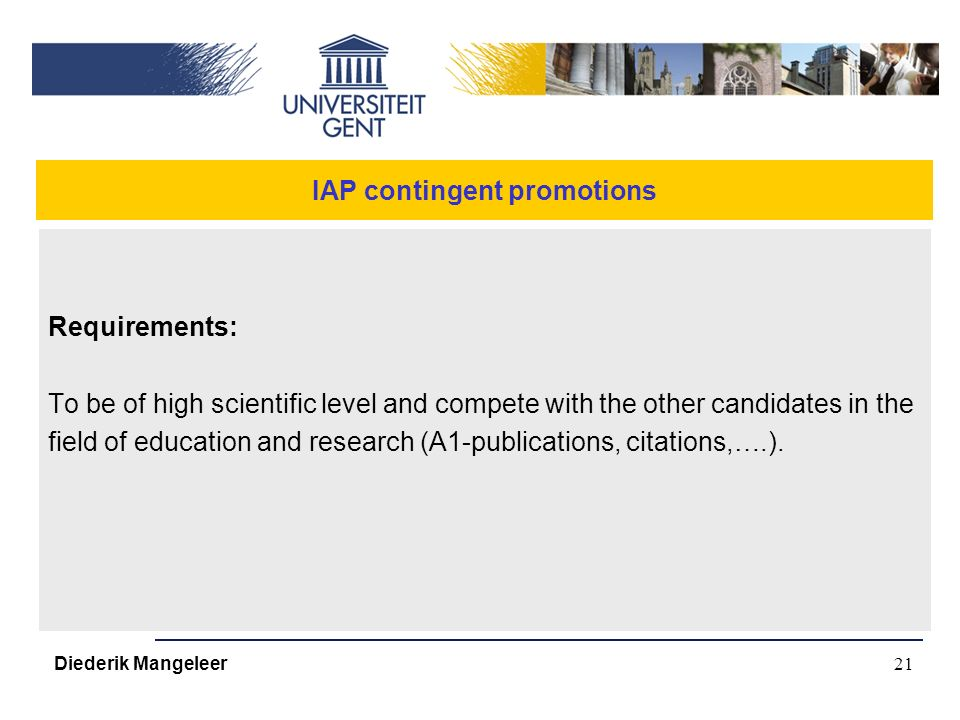21 IAP contingent promotions Requirements: To be of high scientific level and compete with the other candidates in the field of education and research (A1-publications, citations,….).
