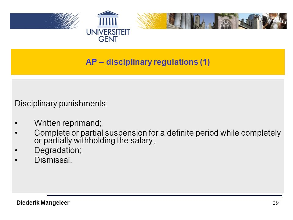 29 AP – disciplinary regulations (1) Disciplinary punishments: Written reprimand; Complete or partial suspension for a definite period while completely or partially withholding the salary; Degradation; Dismissal.