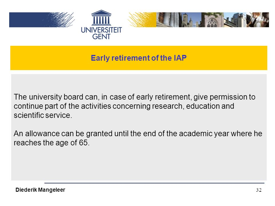 32 Early retirement of the IAP The university board can, in case of early retirement, give permission to continue part of the activities concerning research, education and scientific service.