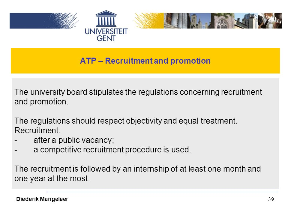 39 ATP – Recruitment and promotion The university board stipulates the regulations concerning recruitment and promotion.