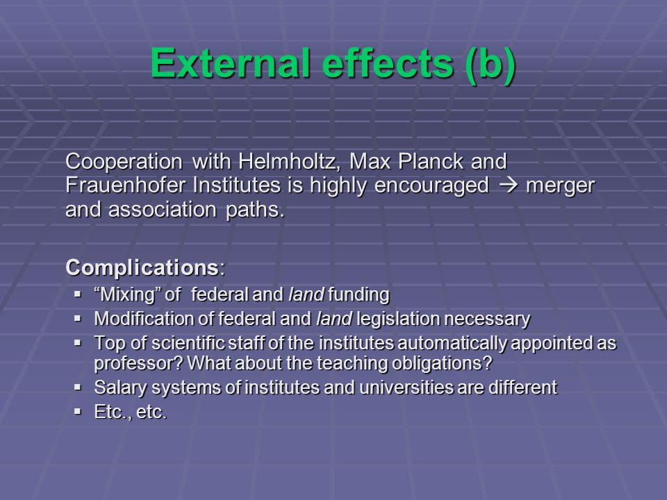 External effects (b) Cooperation with Helmholtz, Max Planck and Frauenhofer Institutes is highly encouraged merger and association paths.