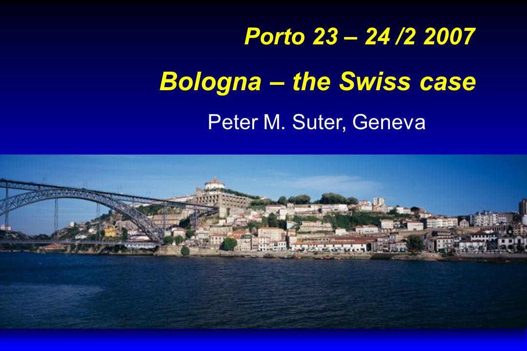 Porto 23 – 24 /2 2007 Bologna – the Swiss case Peter M. Suter, Geneva