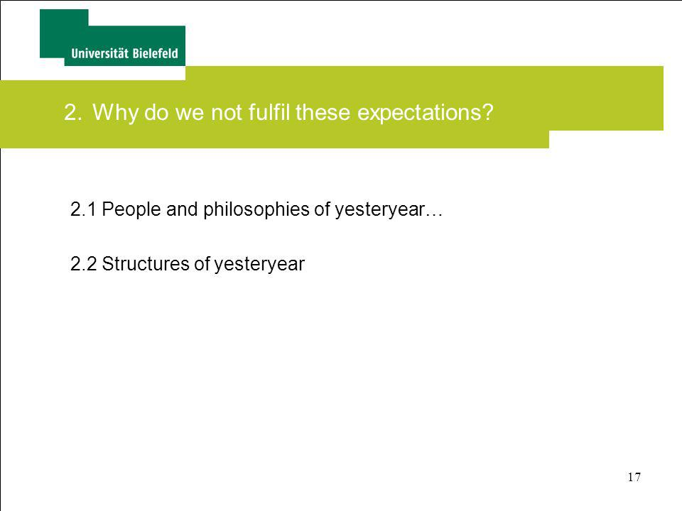 17 2.Why do we not fulfil these expectations? 2.1 People and philosophies of yesteryear… 2.2 Structures of yesteryear