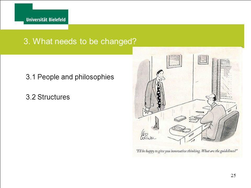 25 3. What needs to be changed? 3.1 People and philosophies 3.2 Structures