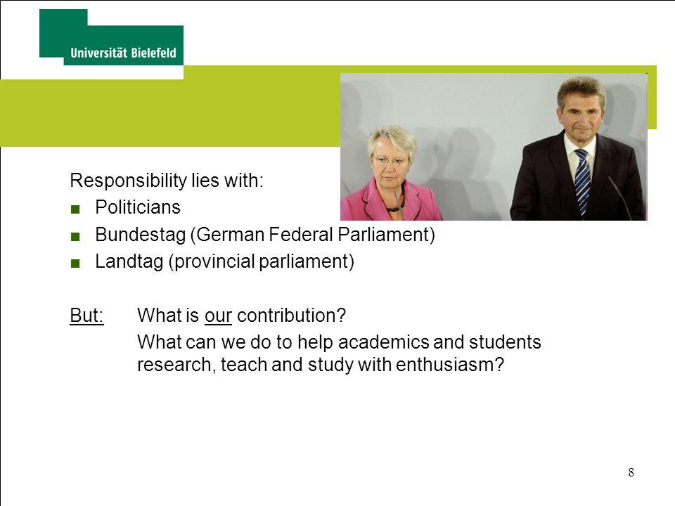 8 Responsibility lies with: Politicians Bundestag (German Federal Parliament) Landtag (provincial parliament) But: What is our contribution? What can