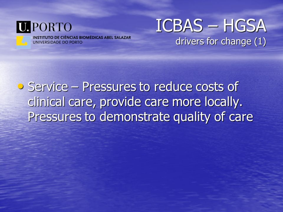ICBAS – HGSA drivers for change (1) Service – Pressures to reduce costs of clinical care, provide care more locally. Pressures to demonstrate quality