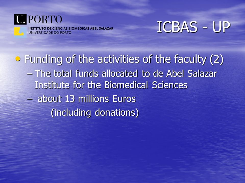 ICBAS - UP Funding of the activities of the faculty (2) Funding of the activities of the faculty (2) –The total funds allocated to de Abel Salazar Ins