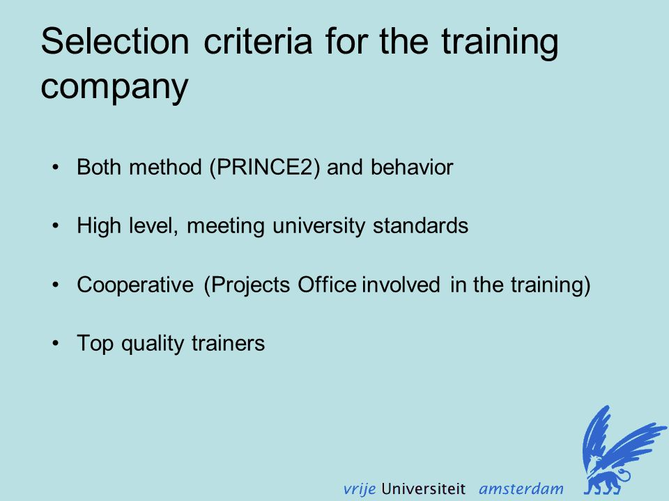 Selection criteria for the training company Both method (PRINCE2) and behavior High level, meeting university standards Cooperative (Projects Office involved in the training) Top quality trainers