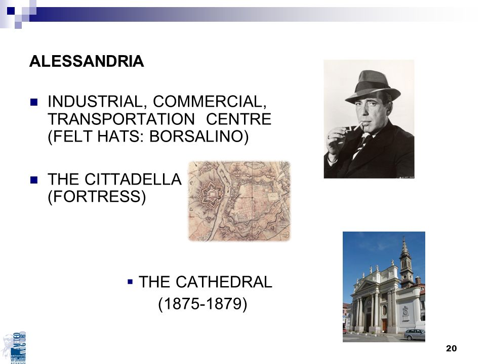 20 ALESSANDRIA INDUSTRIAL, COMMERCIAL, TRANSPORTATION CENTRE (FELT HATS: BORSALINO) THE CITTADELLA (FORTRESS) THE CATHEDRAL (1875-1879)