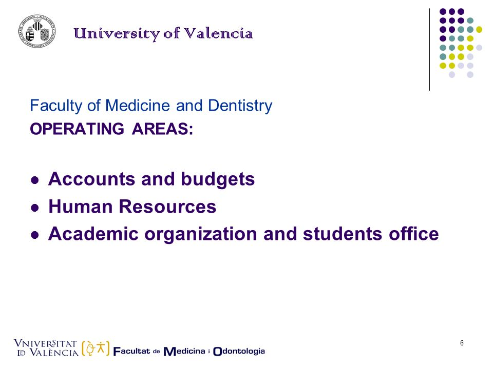 Elena Llueca6 University of Valencia Faculty of Medicine and Dentistry OPERATING AREAS: Accounts and budgets Human Resources Academic organization and students office