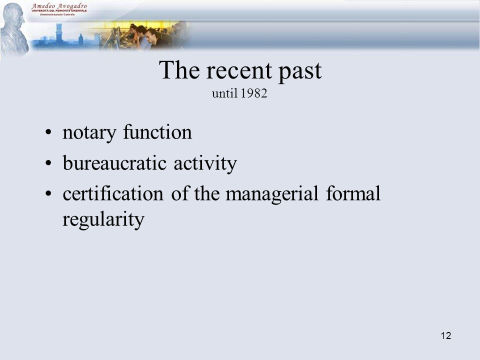 12 The recent past until 1982 notary function bureaucratic activity certification of the managerial formal regularity