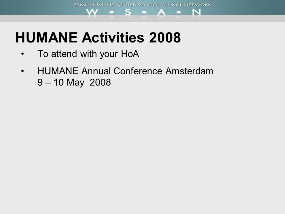 HUMANE Activities 2008 To attend with your HoA HUMANE Annual Conference Amsterdam 9 – 10 May 2008