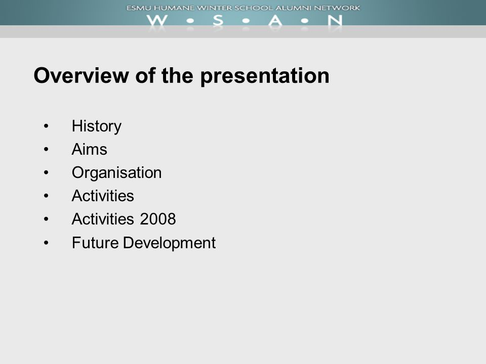 Overview of the presentation History Aims Organisation Activities Activities 2008 Future Development