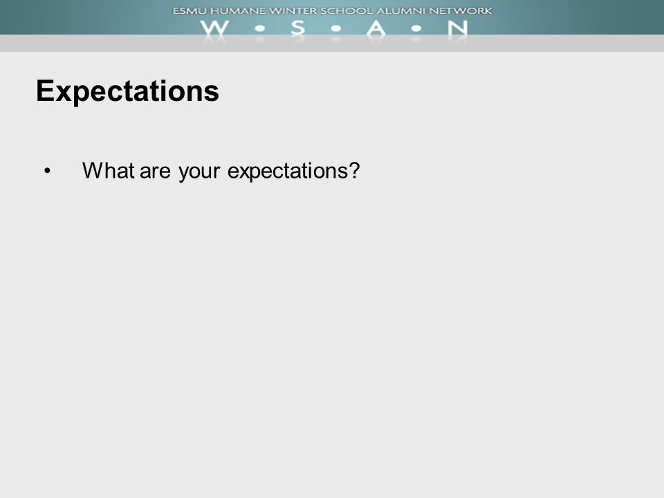 Expectations What are your expectations
