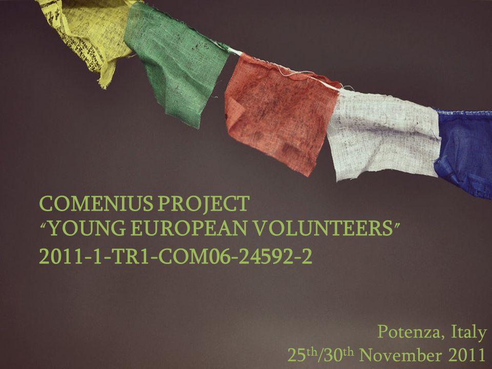 COMENIUS PROJECT YOUNG EUROPEAN VOLUNTEERS 2011-1-TR1-COM06-24592-2 Potenza, Italy 25 th /30 th November 2011