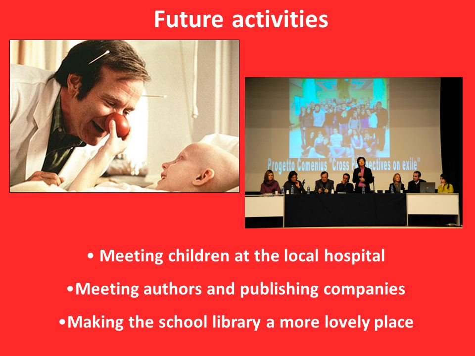Future activities Meeting children at the local hospital Meeting authors and publishing companies Making the school library a more lovely place