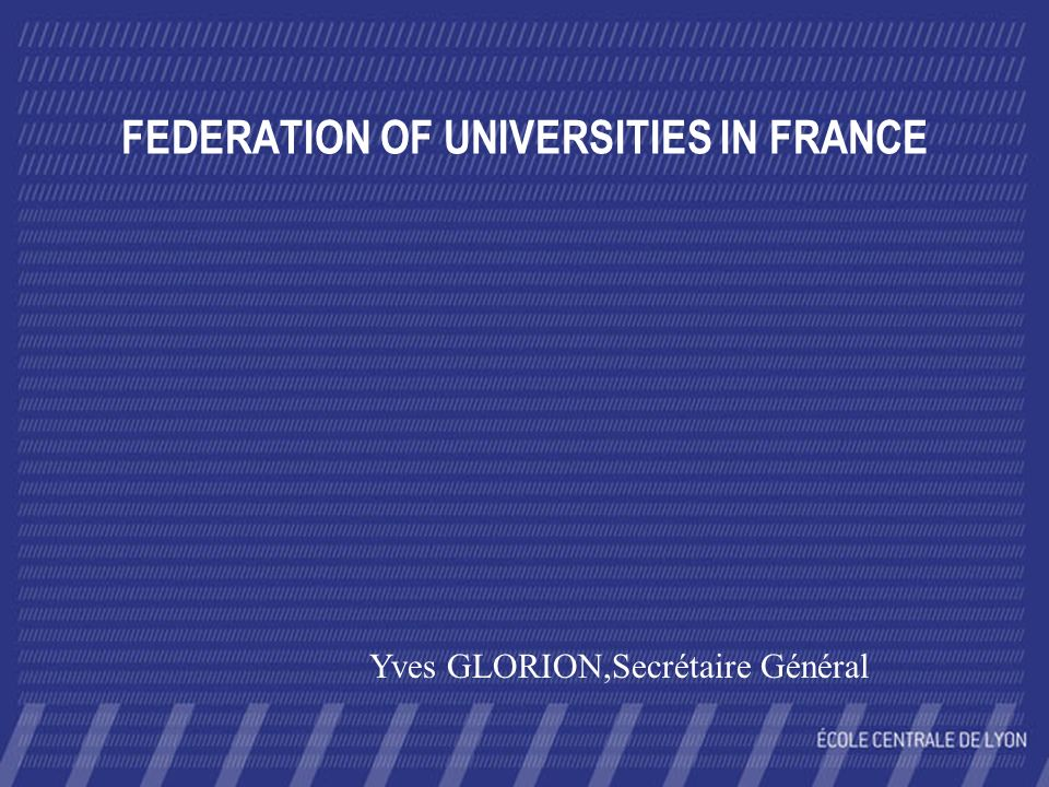 FEDERATION OF UNIVERSITIES IN FRANCE Yves GLORION,Secrétaire Général