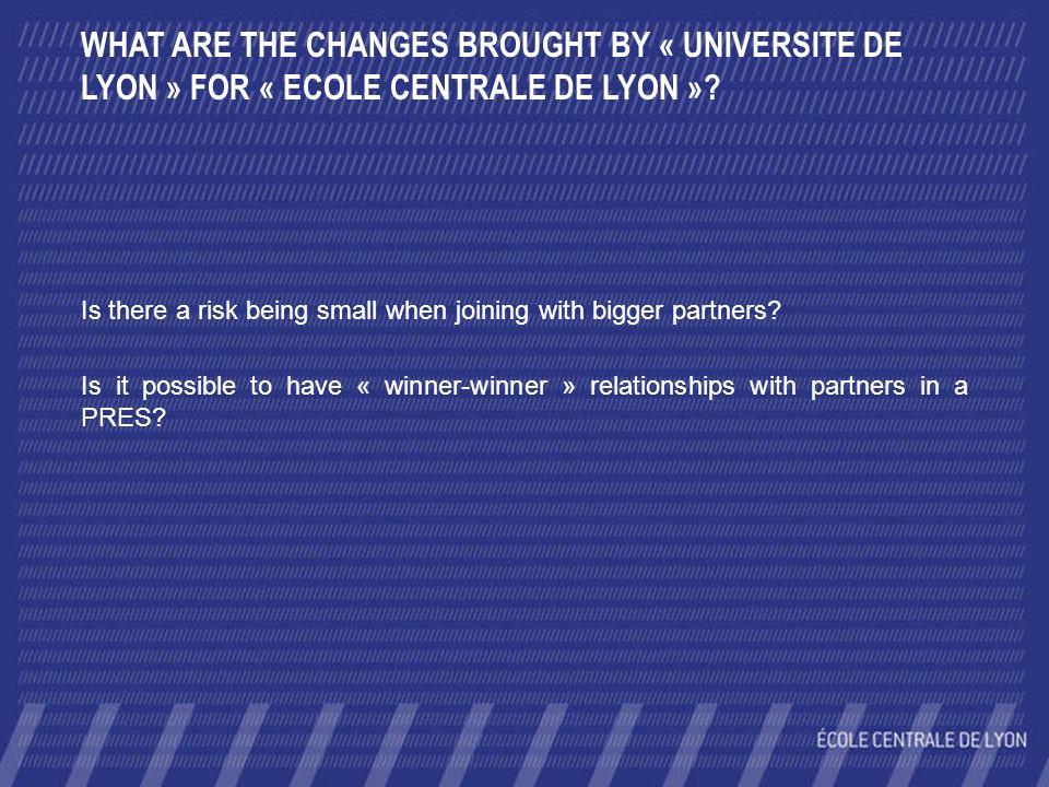 WHAT ARE THE CHANGES BROUGHT BY « UNIVERSITE DE LYON » FOR « ECOLE CENTRALE DE LYON ».