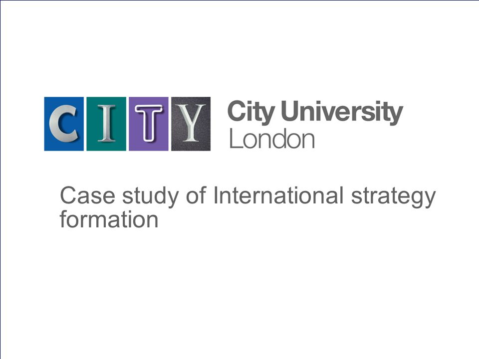 The University for business and the professions International strategy formation at City Drivers for change Process for achieving change The adopted strategy But first, a little about City University
