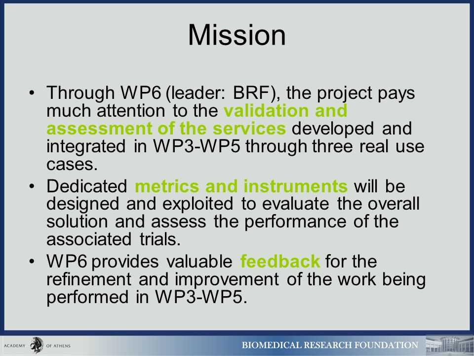 Mission Through WP6 (leader: BRF), the project pays much attention to the validation and assessment of the services developed and integrated in WP3-WP5 through three real use cases.