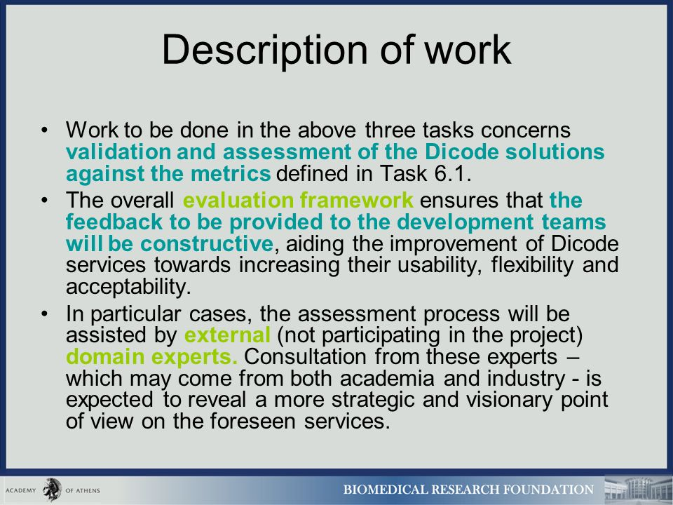 Description of work Work to be done in the above three tasks concerns validation and assessment of the Dicode solutions against the metrics defined in Task 6.1.