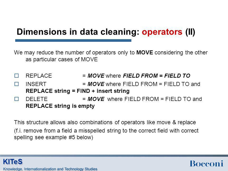 Dimensions in data cleaning: operators (II) We may reduce the number of operators only to MOVE considering the other as particular cases of MOVE REPLA