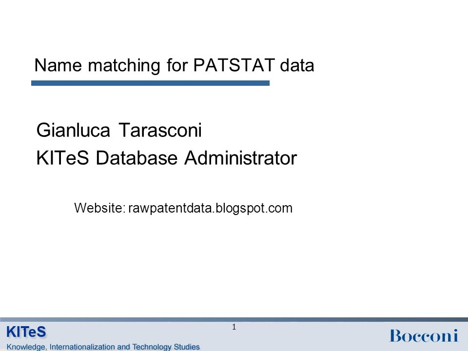 Name matching for PATSTAT data Gianluca Tarasconi KITeS Database Administrator 1 Website: rawpatentdata.blogspot.com