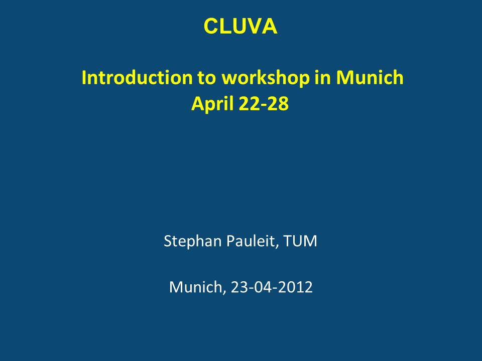 CLUVA Introduction to workshop in Munich April 22-28 Stephan Pauleit, TUM Munich, 23-04-2012